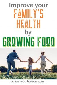 9 Ways You Can Improve Your Family's Health By Growing Food