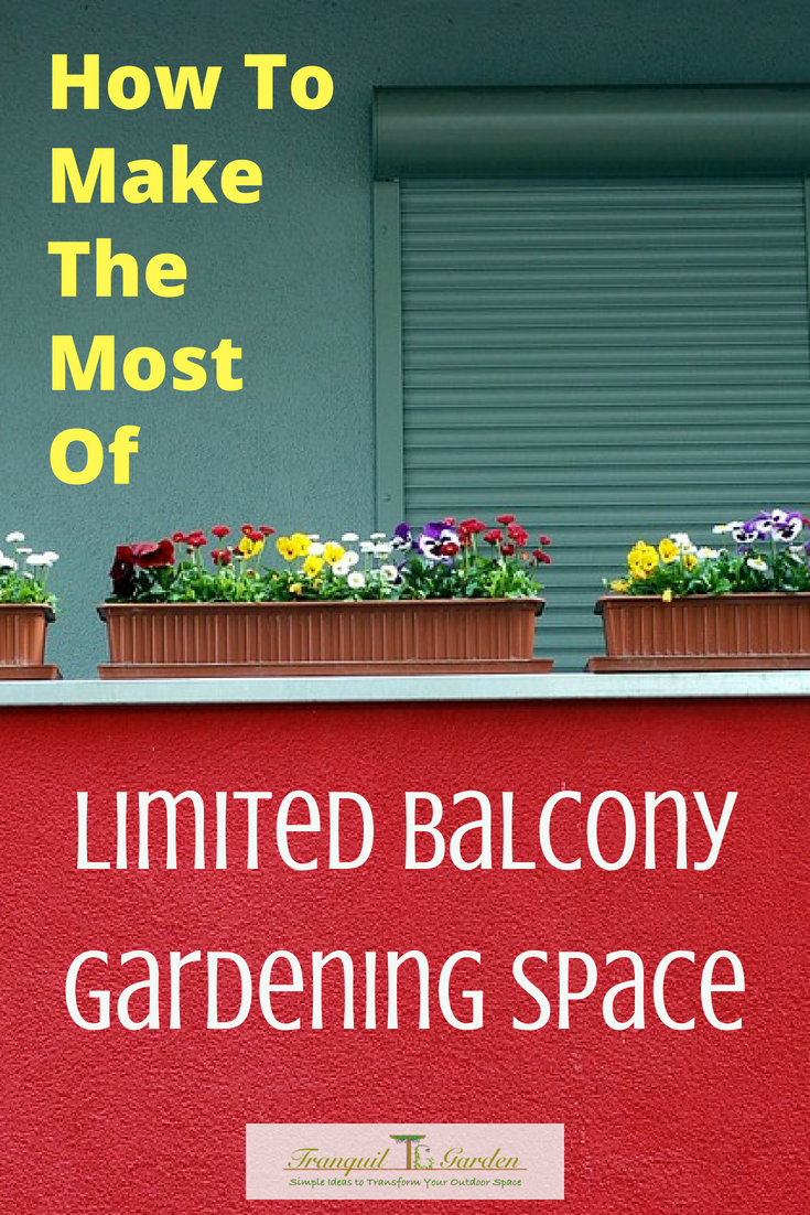 How To Make The Most Of Limited Balcony Gardening Space - If you only have a balcony, patio or other small space, these tips will help you have a functional garden in less space
