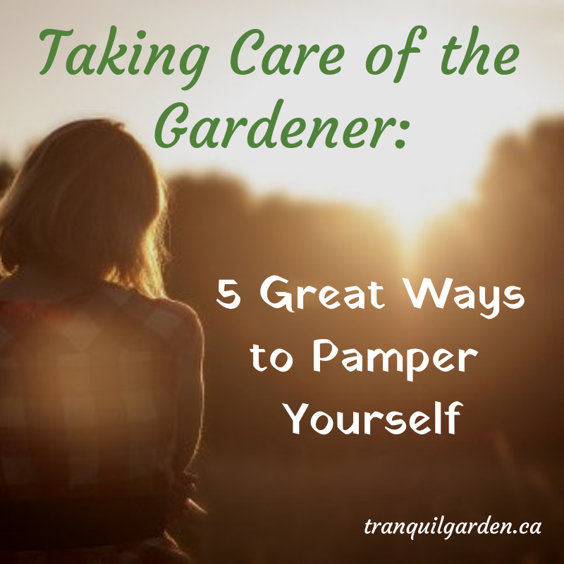 Taking Care of the Gardener: 5 Great Ways to Pamper Yourself