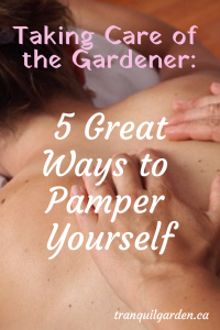 Taking Care of the Gardener: 5 Great Ways to Pamper Yourself - At the end of a busy gardening day, your feet are tired, your arms sore and your back strained. Time to take care of the gardener - yes, that's you!