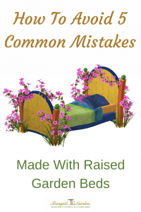 How To Avoid 5 Common Mistakes Made With Raised Garden Beds - Learn how to build raised beds properly and start off growing your vegetables well by filling the beds with quality soil.