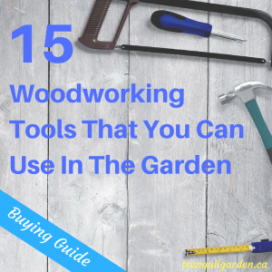 Supplement your garden tools by including some woodworking tools. Learn which tools you can use and how you can use them.